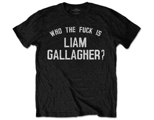 LIAM GALLAGHER who the fuck TS